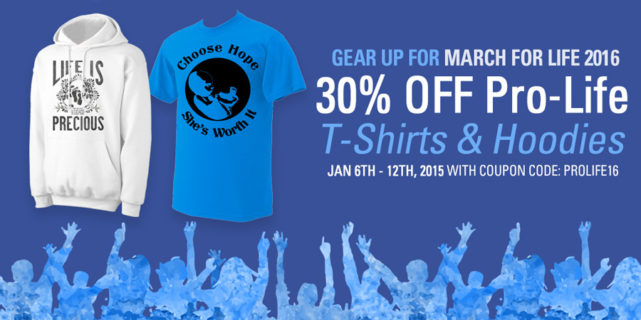 Gear up for March For Life 2016 30% OFF Pro-Life T-Shirts & Hoodies Jan 6th - 12th, 2015 with coupon code: PROLIFE16
